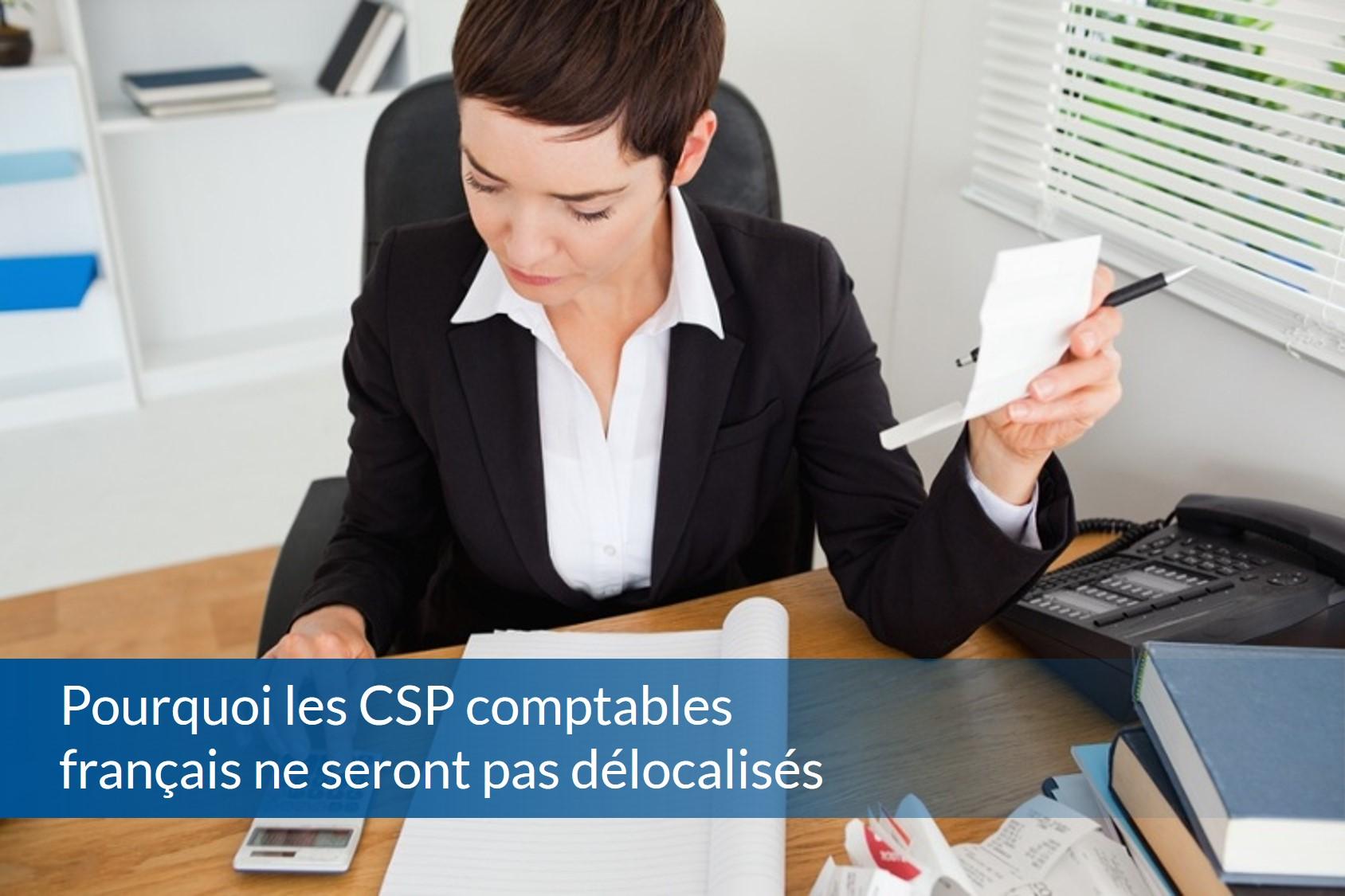Pourquoi les CSP comptables français ne seront pas délocalisés